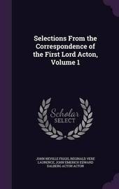 Selections from the Correspondence of the First Lord Acton, Volume 1 by John Neville Figgis