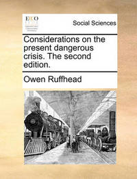 Considerations on the Present Dangerous Crisis. the Second Edition. by Owen Ruffhead