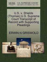 U.S. V. Shields (Thomas) U.S. Supreme Court Transcript of Record with Supporting Pleadings by Erwin N. Griswold