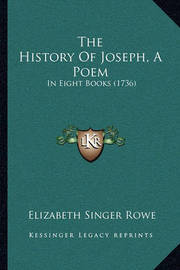 The History of Joseph, a Poem: In Eight Books (1736) by Elizabeth Singer Rowe