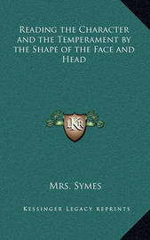 Reading the Character and the Temperament by the Shape of the Face and Head by Mrs Symes