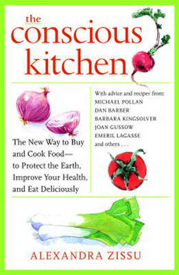 The Conscious Kitchen: The New Way to Buy and Cook Food - to Protect the Earth, Improve Your Health, and Eat Deliciously by Alexandra Zissu image