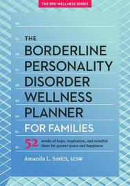The Borderline Personality Disorder Wellness Planner for Families by Amanda L Smith