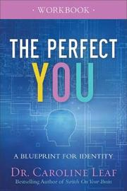 The Perfect You Workbook by Dr Caroline Leaf