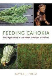 Feeding Cahokia by Gayle J. Fritz