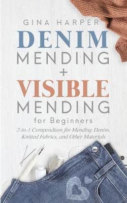 Denim Mending + Visible Mending for Beginners by Gina Harper
