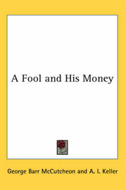 A Fool and His Money by George , Barr McCutcheon image