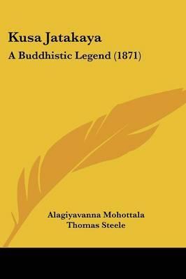 Kusa Jatakaya: A Buddhistic Legend (1871) by Alagiyavanna Mohottala image