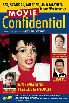 Movie Confidential: Sex, Scandal, Murder and Mayhem in the Film Industry by Andrew Schanie