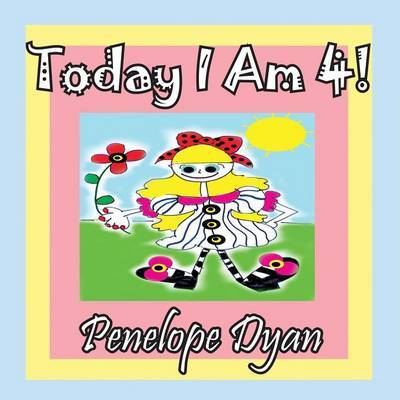 Today I Am 4! by Penelope Dyan