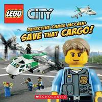 Lego City: Detective Chase McCain: Save That Cargo by Trey King