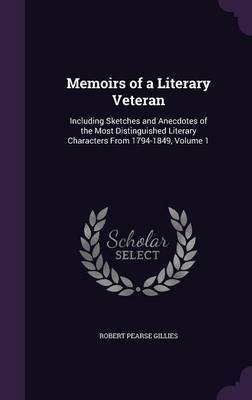 Memoirs of a Literary Veteran by Robert Pearse Gillies image