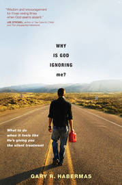 Why Is God Ignoring Me?: What to Do When It Feels Like He's Giving You the Silent Treatment by Gary R Habermas, M.A., Ph.D., D.D. image