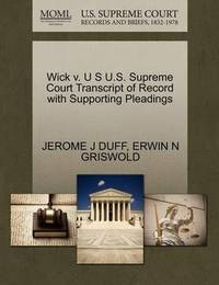 Wick V. U S U.S. Supreme Court Transcript of Record with Supporting Pleadings by Jerome J Duff