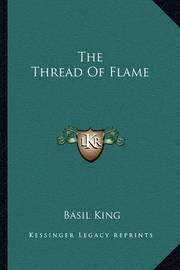 The Thread of Flame the Thread of Flame by Basil King