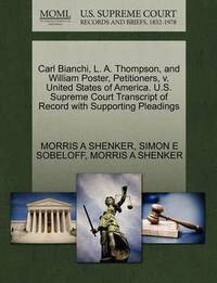 Carl Bianchi, L. A. Thompson, and William Poster, Petitioners, V. United States of America. U.S. Supreme Court Transcript of Record with Supporting Pleadings by Morris A Shenker