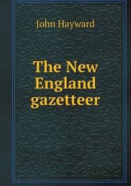 The New England Gazetteer by John Hayward