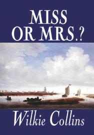 Miss or Mrs.? by Wilkie Collins, Fiction, Classics, Short Stories by Wilkie Collins