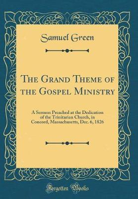 The Grand Theme of the Gospel Ministry by Samuel Green image