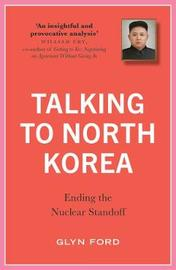 Talking to North Korea by Glyn Ford