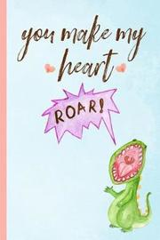You Make My Heart Roar! by Blueberry Notebooks
