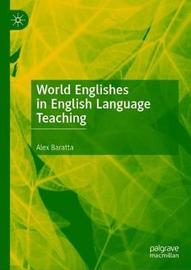 World Englishes in English Language Teaching by Alex Baratta