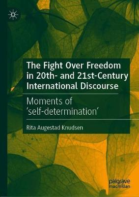The Fight Over Freedom in 20th- and 21st-Century International Discourse by Rita Augestad Knudsen