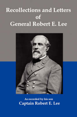 Recollections and Letters of General Robert E Lee by Robert E Lee image