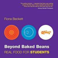 Beyond Baked Beans: Real Food for Students by Fiona Beckett image