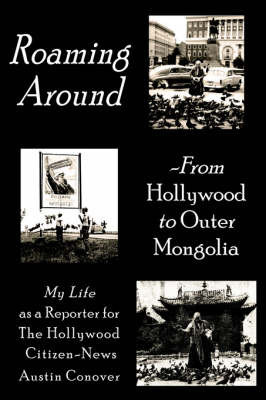 Roaming Around-From Hollywood to Outer Mongolia by Austin Conover