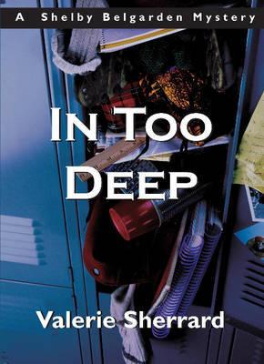 In Too Deep by Valerie Sherrard