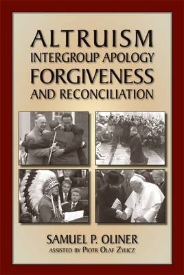Altruism, Intergroup Apology, Forgiveness and Reconciliation by Samuel P. Oliner