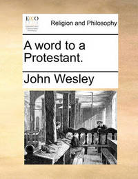 A Word to a Protestant. by John Wesley