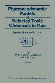 Pharmacodynamic Models of Selected Toxic Chemicals in Man by M.C. Thorne