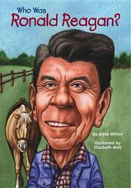 Who Was Ronald Reagan? by Joyce Milton