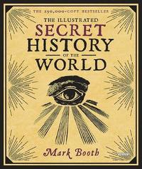 The Illustrated Secret History of the World by Mark Booth