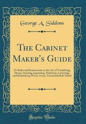 The Cabinet Maker's Guide by George A Siddons