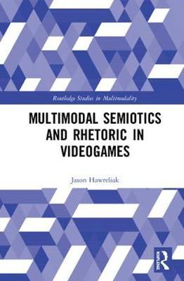 Multimodal Semiotics and Rhetoric in Videogames by Jason Hawreliak