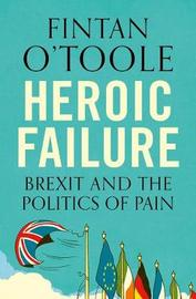 Heroic Failure by Fintan O'Toole