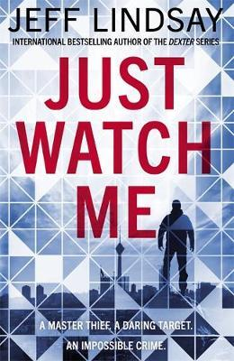 Just Watch Me by Jeff Lindsay
