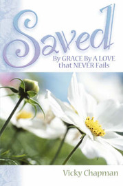 Saved by Grace by a Love That Never Fails by Vicky Chapman image