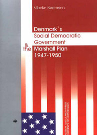 Denmark's Social Democratic Government and the Marshall Plan by Vibeke Sorensen