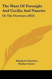The Want of Foresight and Cecilia and Nanette: Or the Overturn (1853) by Elisabeth Charlotte Pauline Guizot