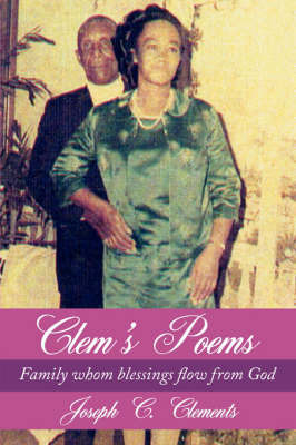 Clem's Poems: Family Whom Blessings Flow from God by Joseph C. Clements