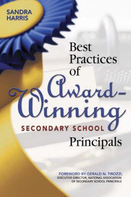 Best Practices of Award-Winning Secondary School Principals by Sandra K. Harris