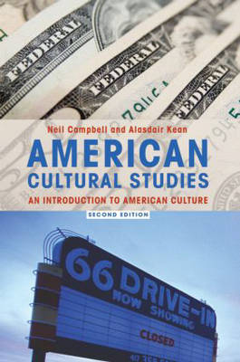 American Cultural Studies: an Introduction to American Culture by Neil A Campbell