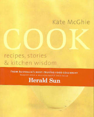 Cook: Recipes, Stories and Kitchen Wisdom by Kate McGhie