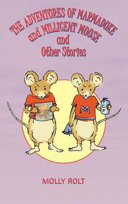 The Adventures of Marmaduke and Millicent Mouse and Other Stories by Molly Rolt