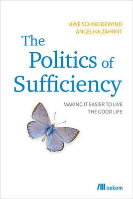 The Politics of Sufficiency by Uwe Schneidewind