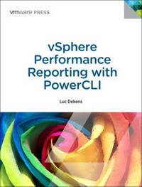 VSphere Performance Monitoring with PowerCLI: Automating VSphere Performance Reports by Luc Dekens